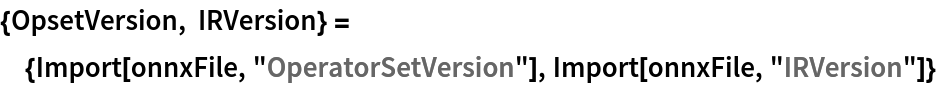 "{OpsetVersion, IRVersion} = {Import[onnxFile, ""OperatorSetVersion""], Import[onnxFile, ""IRVersion""]}"
