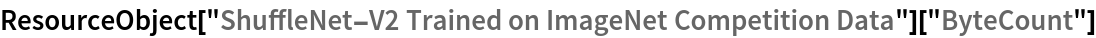 "ResourceObject[   ""ShuffleNet-V2 Trained on ImageNet Competition Data""][""ByteCount""]"