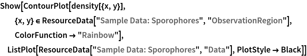 "Show[ContourPlot[density[{x, y}], {x, y} \[Element] ResourceData[\!\(\* TagBox[""\""\<Sample Data: Sporophores\>\"""", #& , BoxID -> ""ResourceTag-Sample Data: Sporophores-Input"", AutoDelete->True]\), ""ObservationRegion""], ColorFunction -> ""Rainbow""], ListPlot[ResourceData[\!\(\* TagBox[""\""\<Sample Data: Sporophores\>\"""", #& , BoxID -> ""ResourceTag-Sample Data: Sporophores-Input"", AutoDelete->True]\), ""Data""], PlotStyle -> Black]]"