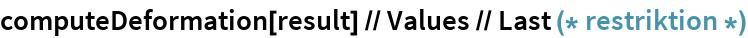computeDeformation[result] // Values // Last (* restriktion *)