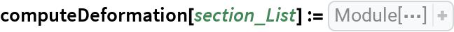 computeDeformation[section_List] := Module[{   sol, allStiff, uAll, unKnown, allForces, freac1, freac3, freac4, u2,     u5, u6, u7, u8, u9, u10, u11, u12, u13, u14, u15, u16, u17, u18}, allStiff = generateStiffnesMatrix[section]; uAll = {     0, u2, 0, 0, u5, u6, u7, u8, u9, u10, u11, u12, u13, u14, u15, u16, u17, u18}; unKnown = {     freac1, freac3, freac4, u2, u5, u6, u7, u8, u9, u10, u11, u12, u13, u14, u15, u16, u17, u18}; allForces = {     freac1, 0, freac3, freac4, 0, 0, 0, 0, 0, 0, 0, 0, 0, 0, 0, 0, 0, -force}; sol = Flatten[ Solve[Dot[allStiff, uAll] == allForces, unKnown]]]