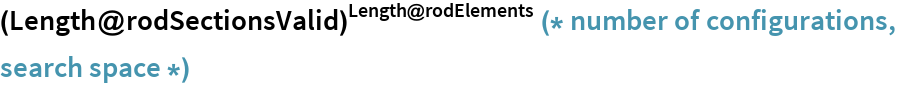 ((Length@rodSectionsValid)^Length@rodElements) (* number of configurations, search space *)