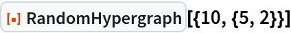 "ResourceFunction[""RandomHypergraph""][{10, {5, 2}}]"