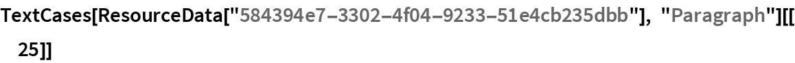 "TextCases[ResourceData[""584394e7-3302-4f04-9233-51e4cb235dbb""], ""Paragraph""][[25]]"