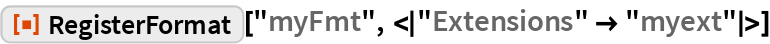 "ResourceFunction[""RegisterFormat""][""myFmt"", <|""Extensions"" -> ""myext""|>]"