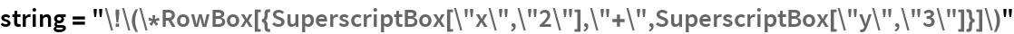"""string = """"\!\(\*RowBox[{SuperscriptBox[\""""x\"""",\""""2\""""],\""""+\"""",\ SuperscriptBox[\""""y\"""",\""""3\""""]}]\)"""""""
