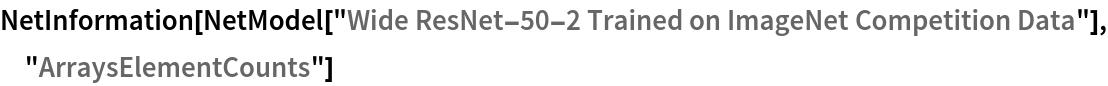 "NetInformation[  NetModel[""Wide ResNet-50-2 Trained on ImageNet Competition Data""], \ ""ArraysElementCounts""]"