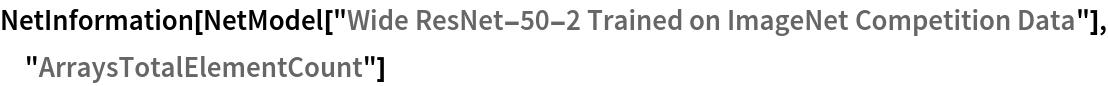 "NetInformation[  NetModel[""Wide ResNet-50-2 Trained on ImageNet Competition Data""], \ ""ArraysTotalElementCount""]"