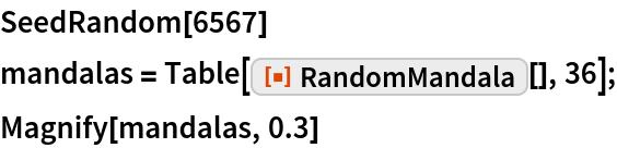 "SeedRandom[6567] mandalas = Table[ResourceFunction[""RandomMandala""][], 36]; Magnify[mandalas, 0.3]"