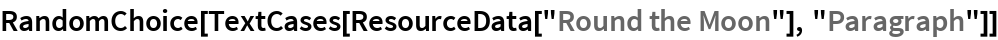 "RandomChoice[TextCases[ResourceData[""Round the Moon""], ""Paragraph""]]"