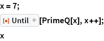 """x = 7; ResourceFunction[""""Until""""][PrimeQ[x], x++]; x"""
