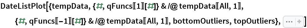 "DateListPlot[{tempData, {#, qFuncs[[1]][#]} & /@ tempData[[All, 1]], {#, qFuncs[[-1]][#]} & /@ tempData[[All, 1]], bottomOutliers, topOutliers}, Sequence[  PlotTheme -> ""Detailed"", PlotLegends -> {    ""original data"", ""bottom regression quantile"", ""top regression quantile"", ""bottom outliers"", ""top outliers""}, Joined -> {False, True, True, False, False}, PlotStyle -> {{Gray,  PointSize[0.002]}, {Black, Thin}, {Black, Thin}, { PointSize[0.012]}, { PointSize[0.012]}}, AspectRatio -> 1/4, FrameLabel -> {""Time"", ""Temperature""}, ImageSize -> Large]]"