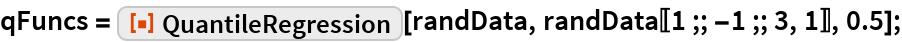 "qFuncs = ResourceFunction[""QuantileRegression""][randData, randData[[1 ;; -1 ;; 3, 1]], 0.5];"