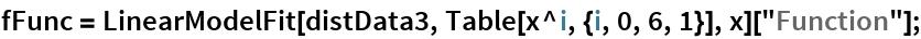 "fFunc = LinearModelFit[distData3, Table[x^i, {i, 0, 6, 1}], x][    ""Function""];"