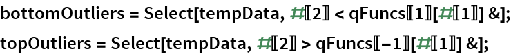 bottomOutliers = Select[tempData, #[[2]] < qFuncs[[1]][#[[1]]] &]; topOutliers = Select[tempData, #[[2]] > qFuncs[[-1]][#[[1]]] &];
