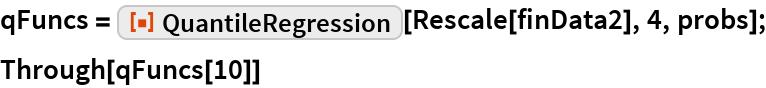 "qFuncs = ResourceFunction[""QuantileRegression""][Rescale[finData2], 4, probs]; Through[qFuncs[10]]"