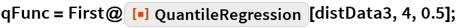 "qFunc = First@    ResourceFunction[""QuantileRegression""][distData3, 4, 0.5];"