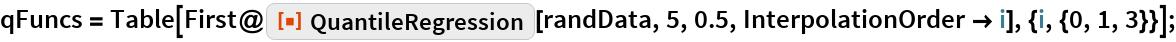 "qFuncs = Table[    First@ResourceFunction[""QuantileRegression""][randData, 5, 0.5, InterpolationOrder -> i], {i, {0, 1, 3}}];"