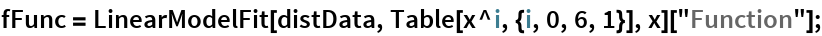 "fFunc = LinearModelFit[distData, Table[x^i, {i, 0, 6, 1}], x][    ""Function""];"