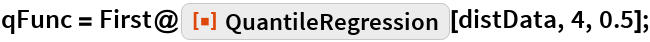 "qFunc = First@    ResourceFunction[""QuantileRegression""][distData, 4, 0.5];"