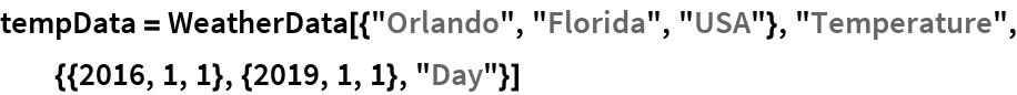 "tempData = WeatherData[{""Orlando"", ""Florida"", ""USA""}, ""Temperature"", {{2016, 1, 1}, {2019, 1, 1}, ""Day""}]"