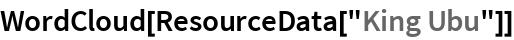 """WordCloud[ResourceData[""""King Ubu""""]]"""