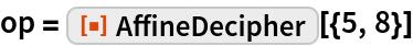 "op = ResourceFunction[""AffineDecipher""][{5, 8}]"