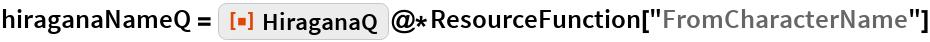 "hiraganaNameQ = ResourceFunction[""HiraganaQ""]@*ResourceFunction[""FromCharacterName""]"