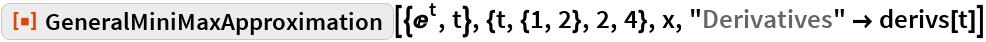 "ResourceFunction[  ""GeneralMiniMaxApproximation""][{E^t, t}, {t, {1, 2}, 2, 4}, x, ""Derivatives"" -> derivs[t]]"