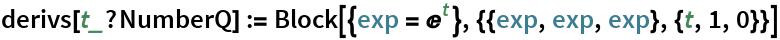 derivs[t_?NumberQ] := Block[{exp = E^t}, {{exp, exp, exp}, {t, 1, 0}}]