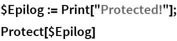"$Epilog := Print[""Protected!""]; Protect[$Epilog]"