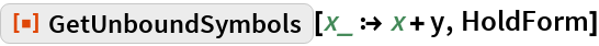 "ResourceFunction[""GetUnboundSymbols""][x_ :> x + y, HoldForm]"