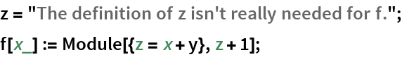 "z = ""The definition of z isn't really needed for f.""; f[x_] := Module[{z = x + y}, z + 1];"
