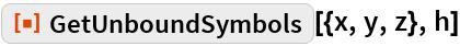 """ResourceFunction[""""GetUnboundSymbols""""][{x, y, z}, h]"""