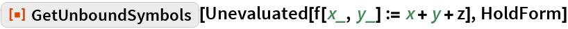 "ResourceFunction[""GetUnboundSymbols""][  Unevaluated[f[x_, y_] := x + y + z], HoldForm]"