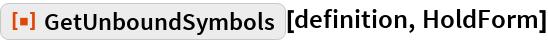"""ResourceFunction[""""GetUnboundSymbols""""][definition, HoldForm]"""