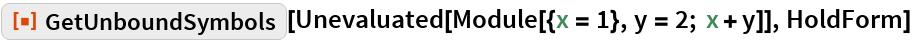 "ResourceFunction[""GetUnboundSymbols""][  Unevaluated[Module[{x = 1}, y = 2; x + y]], HoldForm]"