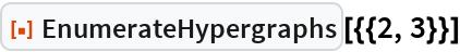 """ResourceFunction[""""EnumerateHypergraphs""""][{{2, 3}}]"""