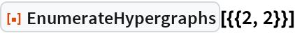 """ResourceFunction[""""EnumerateHypergraphs""""][{{2, 2}}]"""