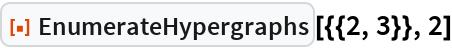 """ResourceFunction[""""EnumerateHypergraphs""""][{{2, 3}}, 2]"""