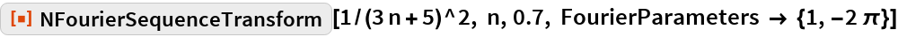 """ResourceFunction[""""NFourierSequenceTransform""""][1/(3 n + 5)^2, n, 0.7, FourierParameters -> {1, -2 \[Pi]}]"""