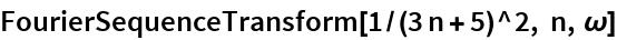 FourierSequenceTransform[1/(3 n + 5)^2, n, \[Omega]]