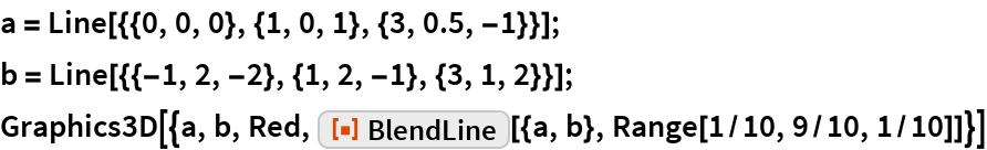 "a = Line[{{0, 0, 0}, {1, 0, 1}, {3, 0.5, -1}}]; b = Line[{{-1, 2, -2}, {1, 2, -1}, {3, 1, 2}}]; Graphics3D[{a, b, Red, ResourceFunction[""BlendLine""][{a, b}, Range[1/10, 9/10, 1/10]]}]"
