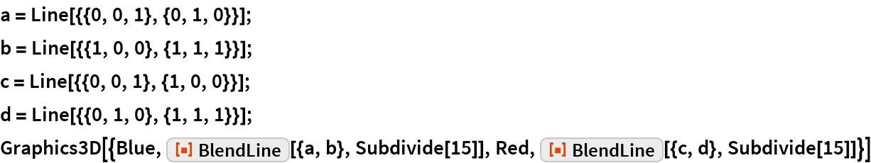 "a = Line[{{0, 0, 1}, {0, 1, 0}}]; b = Line[{{1, 0, 0}, {1, 1, 1}}]; c = Line[{{0, 0, 1}, {1, 0, 0}}]; d = Line[{{0, 1, 0}, {1, 1, 1}}]; Graphics3D[{Blue, ResourceFunction[""BlendLine""][{a, b}, Subdivide[15]], Red, ResourceFunction[""BlendLine""][{c, d}, Subdivide[15]]}]"