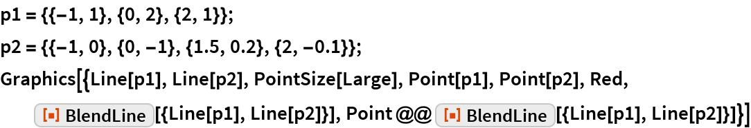 "p1 = {{-1, 1}, {0, 2}, {2, 1}}; p2 = {{-1, 0}, {0, -1}, {1.5, 0.2}, {2, -0.1}}; Graphics[{Line[p1], Line[p2], PointSize[Large], Point[p1], Point[p2], Red, ResourceFunction[""BlendLine""][{Line[p1], Line[p2]}], Point @@ ResourceFunction[""BlendLine""][{Line[p1], Line[p2]}]}]"