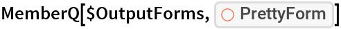 "MemberQ[$OutputForms, ResourceFunction[""PrettyForm""]]"