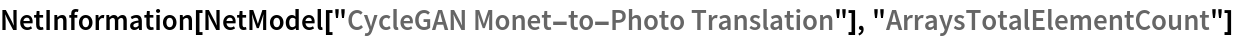 "NetInformation[  NetModel[""CycleGAN Monet-to-Photo Translation""], \ ""ArraysTotalElementCount""]"
