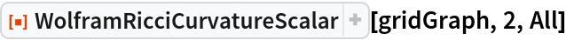 "ResourceFunction[""WolframRicciCurvatureScalar""][gridGraph, 2, All]"