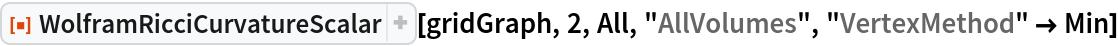 "ResourceFunction[  ""WolframRicciCurvatureScalar""][gridGraph, 2, All, ""AllVolumes"", ""VertexMethod"" -> Min]"