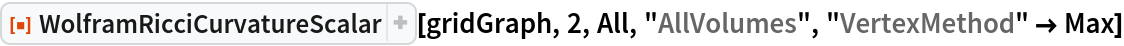 "ResourceFunction[  ""WolframRicciCurvatureScalar""][gridGraph, 2, All, ""AllVolumes"", ""VertexMethod"" -> Max]"